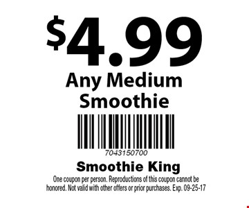 $4.99 Any Medium Smoothie. One coupon per person. Reproductions of this coupon cannot be honored. Not valid with other offers or prior purchases. Exp. 09-25-17