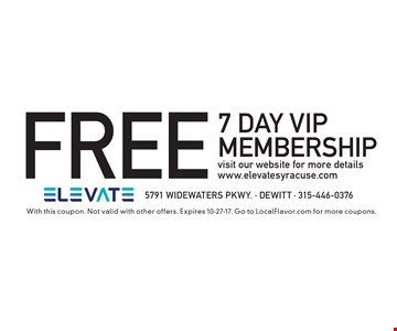 FREE 7 Day VIP membershipvisit our website for more details www.elevatesyracuse.com. With this coupon. Not valid with other offers. Expires 10-27-17. Go to LocalFlavor.com for more coupons.