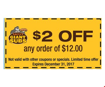 $2 OFF any order of $12.00. Not valid with other coupons or specials. Limited time offer. Expires 12-31-17.