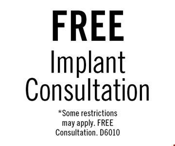 FREE Implant Consultation. *Some restrictions may apply. FREE Consultation. D6010