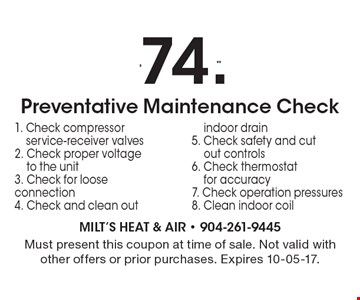 $74.99 Preventative Maintenance Check. Must present this coupon at time of sale. Not valid with other offers or prior purchases. Expires 10-05-17.