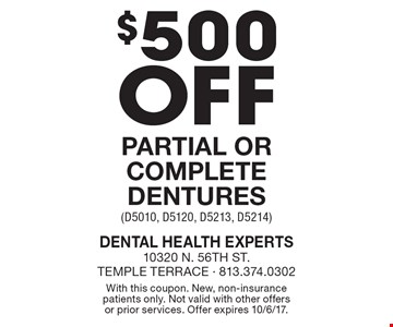 $500 off partial or complete dentures (D5010, D5120, D5213, D5214). With this coupon. New, non-insurance patients only. Not valid with other offers or prior services. Offer expires 10/6/17.