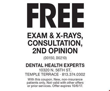 Free exam & x-rays, consultation, 2nd opinion (D0150, D0210). With this coupon. New, non-insurance patients only. Not valid with other offers or prior services. Offer expires 10/6/17.
