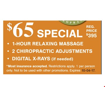 1 hour relaxing massage - 2 chiropractic adjustments - Digital x-rays (if needed) Reg price $395. Most insurance accepted. Restrictions apply. 1 per person only. Not to be used with other promotions. Expires10-04-17