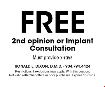 FREE 2nd opinion or Implant Consultation. Restrictions & exclusions may apply. With this coupon. Not valid with other offers or prior purchases. Expires 10-05-17.