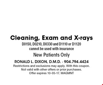 $98 Cleaning, Exam and X-raysD0150, D0210, D0330 and D1110 or D1120 cannot be used with insuranceNew Patients Only. Restrictions and exclusions may apply. With this coupon. Not valid with other offers or prior purchases. Offer expires 10-05-17. MAGMNT