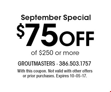 $75 Off of $250 or more. With this coupon. Not valid with other offers or prior purchases. Expires 10-05-17.