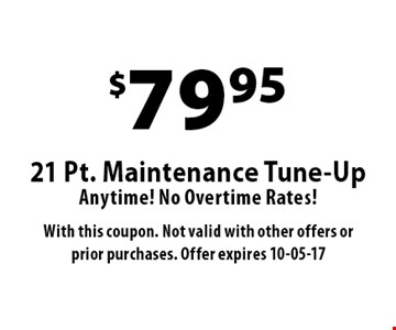 $799521 Pt. Maintenance Tune-UpAnytime! No Overtime Rates! . With this coupon. Not valid with other offers or prior purchases. Offer expires 10-05-17