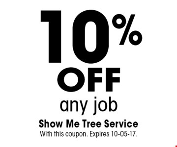 10%offany job. Show Me Tree Service With this coupon. Expires 10-05-17.