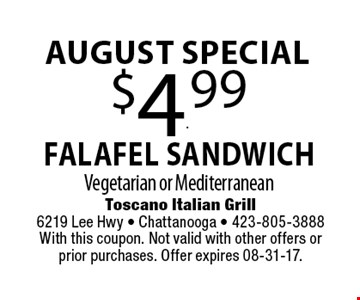 $4.99 Falafel SandwichVegetarian or Mediterranean. Toscano Italian Grill 6219 Lee Hwy - Chattanooga - 423-805-3888With this coupon. Not valid with other offers orprior purchases. Offer expires 08-31-17.