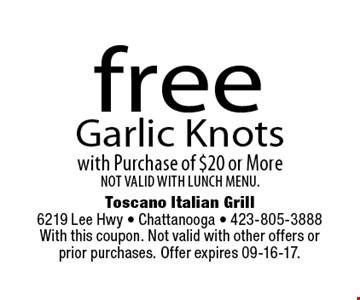 free Garlic Knotswith Purchase of $20 or MoreNOT VALID WITH LUNCH MENU.. Toscano Italian Grill 6219 Lee Hwy - Chattanooga - 423-805-3888With this coupon. Not valid with other offers orprior purchases. Offer expires 09-16-17.
