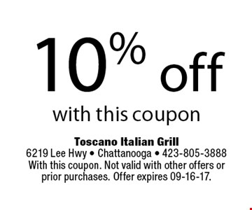 10% off with this coupon. Toscano Italian Grill 6219 Lee Hwy - Chattanooga - 423-805-3888With this coupon. Not valid with other offers orprior purchases. Offer expires 09-16-17.