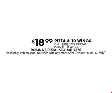 $18.99 PIZZA & 10 WINGSone large two topping pizza & 10 wings. Valid only with coupon. Not valid with any other offer. Expires 10-05-17. MINT