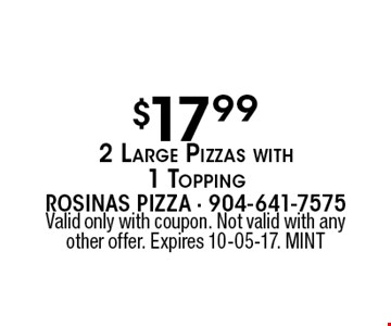 $17.992 Large Pizzas with 1 Topping. Valid only with coupon. Not valid with any other offer. Expires 10-05-17. MINT