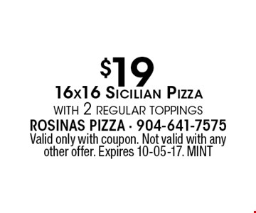 $19 16x16 Sicilian Pizzawith 2 regular toppings. Valid only with coupon. Not valid with any other offer. Expires 10-05-17. MINT