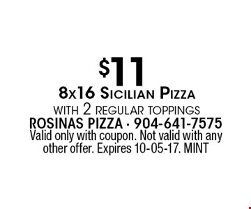 $11 8x16 Sicilian Pizzawith 2 regular toppings. Valid only with coupon. Not valid with any other offer. Expires 10-05-17. MINT