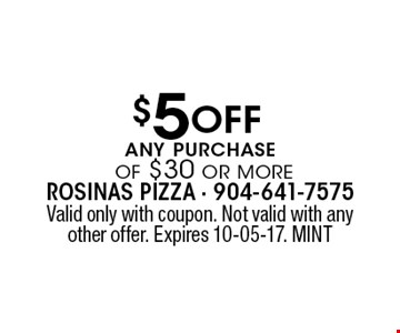 $5 Off any purchase of $30 or more. Valid only with coupon. Not valid with any other offer. Expires 10-05-17. MINT