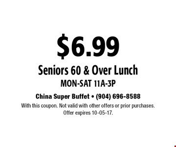 $6.99 Seniors 60 & Over Lunch Mon-Sat 11a-3p. With this coupon. Not valid with other offers or prior purchases.Offer expires 10-05-17.