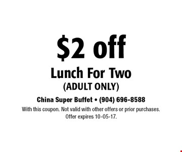 $2 off Lunch For Two (adult only). With this coupon. Not valid with other offers or prior purchases.Offer expires 10-05-17.