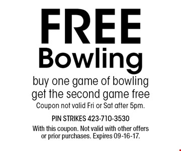 FREE Bowling. With this coupon. Not valid with other offers or prior purchases. Expires 09-16-17.