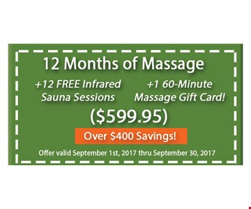 12 months of massage. 12 free infrared sauna sessions, 1 60 minutes massage gift card ($599.95). offer expires 09/30/17