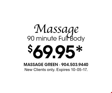 $69.95* Massage90 minute Full Body. New Clients only. Expires 10-05-17.
