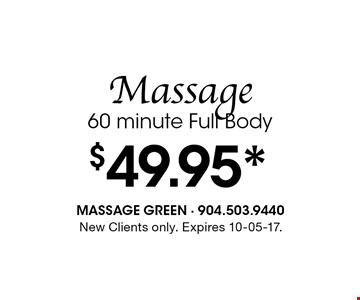 $49.95* Massage60 minute Full Body. New Clients only. Expires 10-05-17.