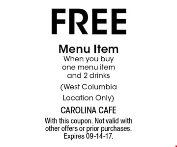 free Menu Item When you buy one menu item and 2 drinks(West Columbia Location Only). With this coupon. Not valid with other offers or prior purchases. Expires 09-14-17.