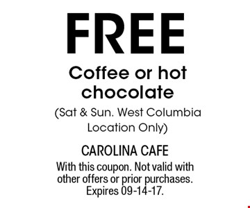 free Coffee or hot chocolate(Sat & Sun. West Columbia Location Only). With this coupon. Not valid with other offers or prior purchases. Expires 09-14-17.