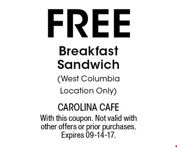 free Breakfast Sandwich(West Columbia Location Only). With this coupon. Not valid with other offers or prior purchases. Expires 09-14-17.
