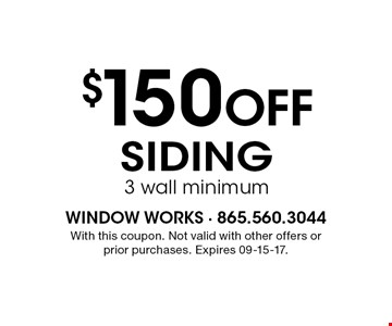 $150 Off Siding 3 wall minimum. With this coupon. Not valid with other offers or prior purchases. Expires 09-15-17.