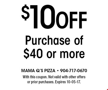 $10 Off Purchase of $40 or more. With this coupon. Not valid with other offers or prior purchases. Expires 10-05-17.