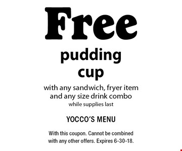 Free pudding cup with any sandwich, fryer item and any size drink combo while supplies last. With this coupon. Cannot be combined with any other offers. Expires 6-30-18.