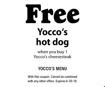 Free Yocco's hot dog when you buy 1 Yocco's cheesesteak. With this coupon. Cannot be combined with any other offers. Expires 6-30-18.