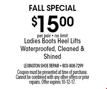$15.00 Ladies Boots Heel Lifts Waterproofed, Cleaned & Shined. Coupon must be presented at time of purchase. Cannot be combined with any other offers or prior repairs. Offer expires 10-12-17.