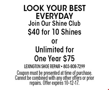 Join Our Shine Club$40 for 10 ShinesorUnlimited forOne Year $75 . Coupon must be presented at time of purchase. Cannot be combined with any other offers or prior repairs. Offer expires 10-12-17.