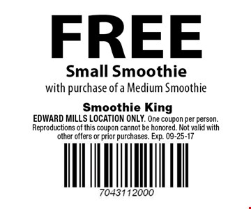 FREE Small Smoothie with purchase of a Medium Smoothie. Edward Mills Location Only. One coupon per person. Reproductions of this coupon cannot be honored. Not valid with other offers or prior purchases. Exp. 09-25-17
