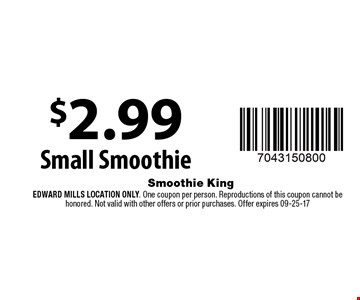 $2.99Small Smoothie. Smoothie King Edward Mills Location Only. One coupon per person. Reproductions of this coupon cannot be honored. Not valid with other offers or prior purchases. Offer expires 09-25-17