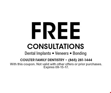 FREE CONSULTATIONS Dental Implants - Veneers - Bonding. With this coupon. Not valid with other offers or prior purchases. Expires 09-15-17.