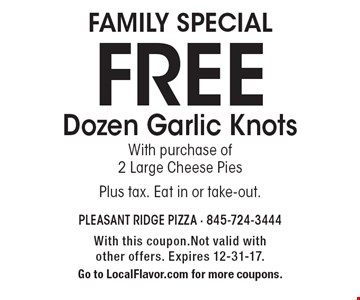 FREE Dozen Garlic Knots with purchase of 2 Large Cheese Pies. Plus tax. Eat in or take-out. With this coupon.Not valid with other offers. Expires 12-31-17. Go to LocalFlavor.com for more coupons.