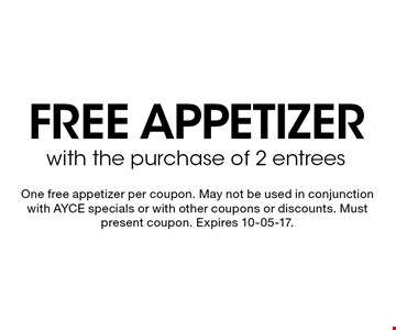 Free appetizerwith the purchase of 2 entrees . One free appetizer per coupon. May not be used in conjunction with AYCE specials or with other coupons or discounts. Must present coupon. Expires 10-05-17.