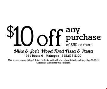 $10 off any purchase of $60 or more. Must present coupon. Pickup & delivery only. Not valid with other offers. Not valid on Fridays. Exp. 10-27-17. Go to LocalFlavor.com for more coupons.