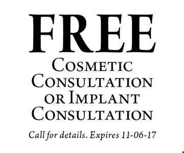 FREE Cosmetic Consultation or Implant Consultation. Call for details. Expires 11-06-17