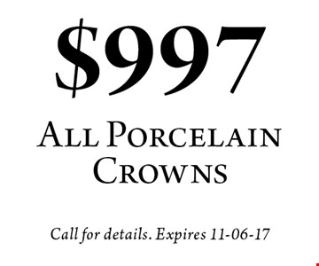 $997 All Porcelain Crowns. Call for details. Expires 11-06-17