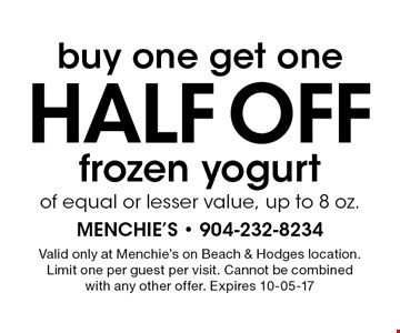 buy one get onehalf OFF frozen yogurtof equal or lesser value, up to 8 oz.. Valid only at Menchie's on Beach & Hodges location.Limit one per guest per visit. Cannot be combinedwith any other offer. Expires 10-05-17