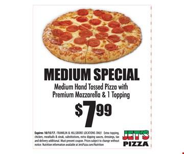 Medium Special $7.99 - Medium Hand Tossed Pizza with premium Mozzarella & 1 Topping. Expires 10-15-17.
