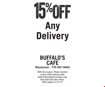 15% Off Any Delivery. With this coupon. Please mention coupon when placing order. Valid at Woodstock location only. Not valid with other offers. Offer expires 12-31-17.