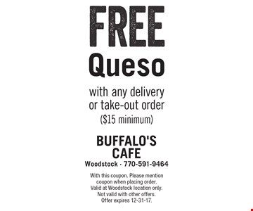 Free Queso with any delivery or take-out order ($15 minimum). With this coupon. Please mention coupon when placing order. Valid at Woodstock location only. Not valid with other offers. Offer expires 12-31-17.