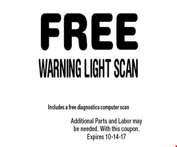 FREE Warning Light Scan. Additional Parts and Labor may be needed. With this coupon. Expires 10-14-17