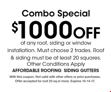 $1000 Off Combo Special. With this coupon. Not valid with other offers or prior purchases. Offer accepted for roof 20 sq or more. Expires 10-14-17.